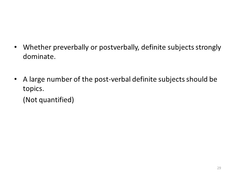 Whether preverbally or postverbally, definite subjects strongly dominate. A large number of the post-verbal definite subjects should be topics. (Not q