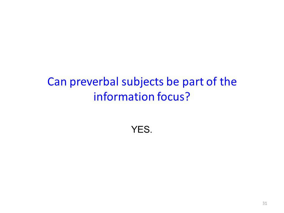 Can preverbal subjects be part of the information focus 31 YES.