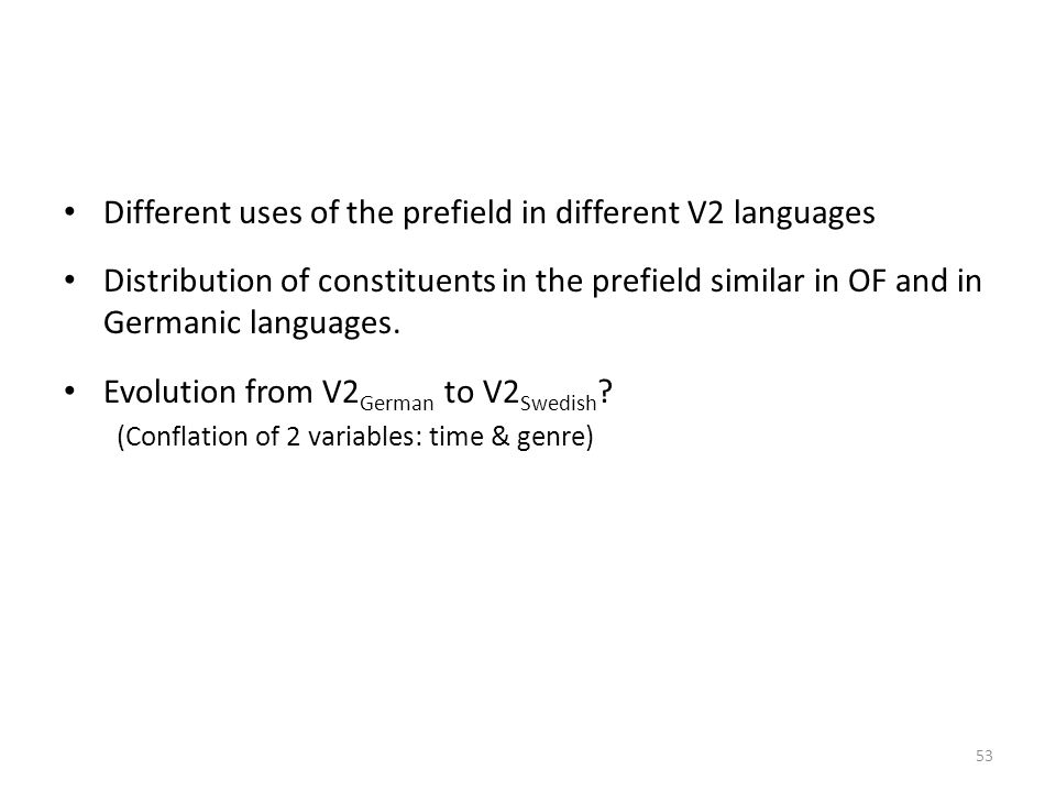 Different uses of the prefield in different V2 languages Distribution of constituents in the prefield similar in OF and in Germanic languages. Evoluti