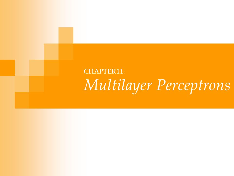 CHAPTER 11: Multilayer Perceptrons