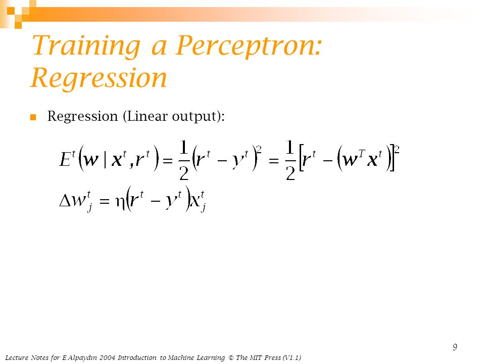 Lecture Notes for E Alpaydın 2004 Introduction to Machine Learning © The MIT Press (V1.1) 9 Training a Perceptron: Regression Regression (Linear output):