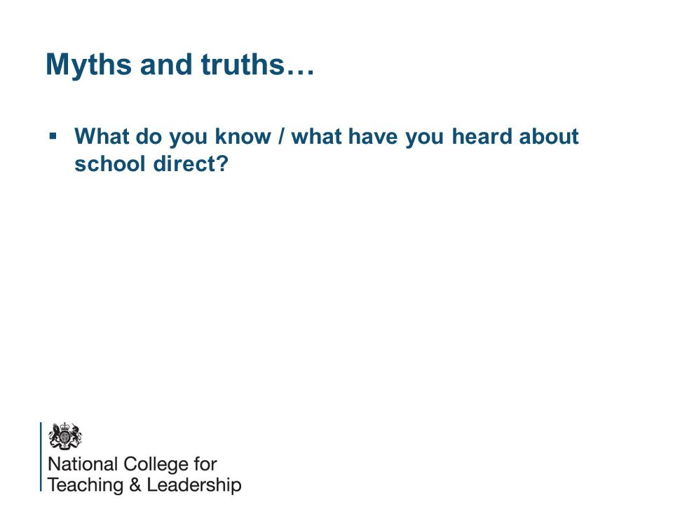 Myths and truths…  What do you know / what have you heard about school direct