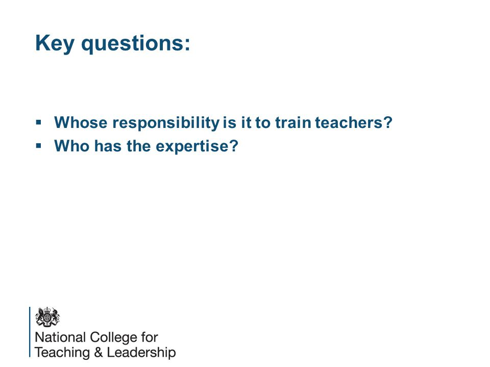 Key questions:  Whose responsibility is it to train teachers  Who has the expertise