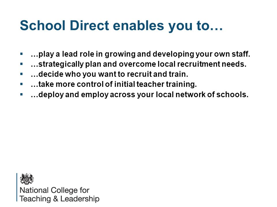 School Direct enables you to…  …play a lead role in growing and developing your own staff.