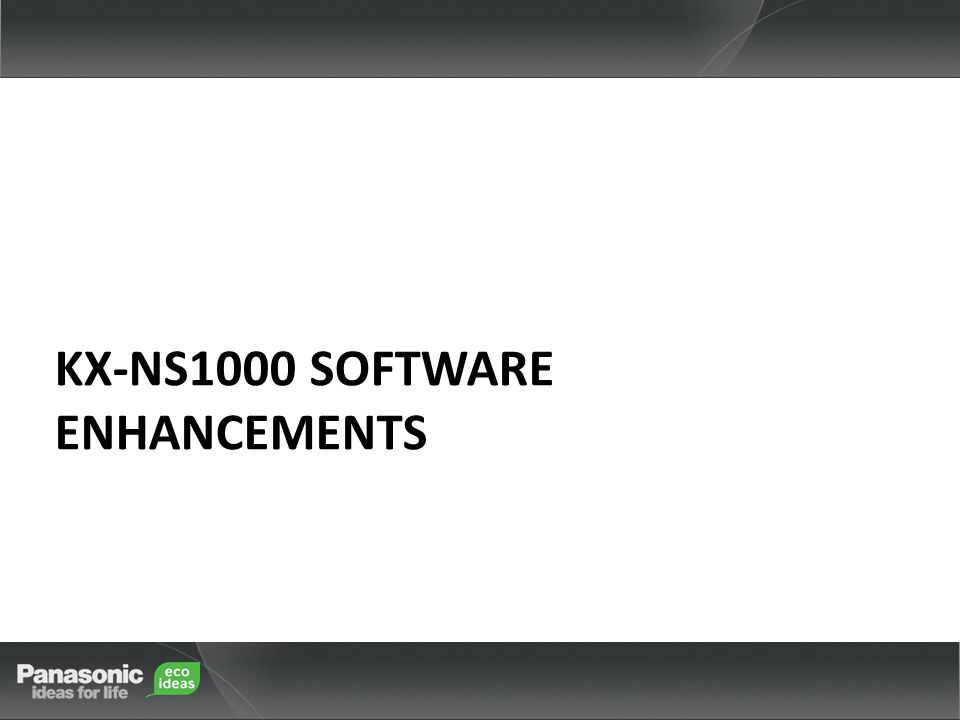 KX-NS1000 SOFTWARE ENHANCEMENTS