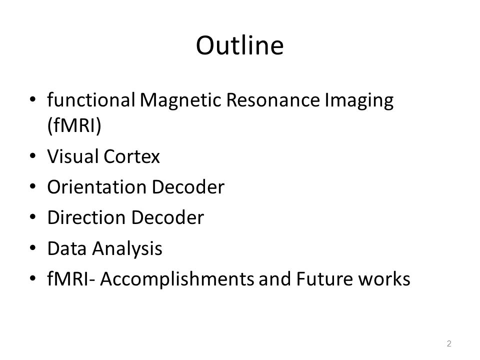 Outline functional Magnetic Resonance Imaging (fMRI) Visual Cortex Orientation Decoder Direction Decoder Data Analysis fMRI- Accomplishments and Future works 3