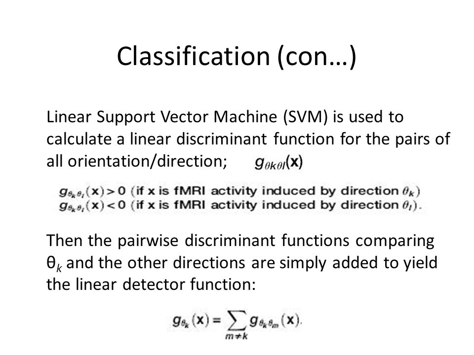 Classification (con…) Linear Support Vector Machine (SVM) is used to calculate a linear discriminant function for the pairs of all orientation/directi