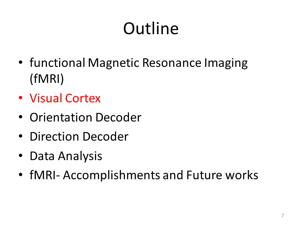 Outline functional Magnetic Resonance Imaging (fMRI) Visual Cortex Orientation Decoder Direction Decoder Data Analysis fMRI- Accomplishments and Future works 7