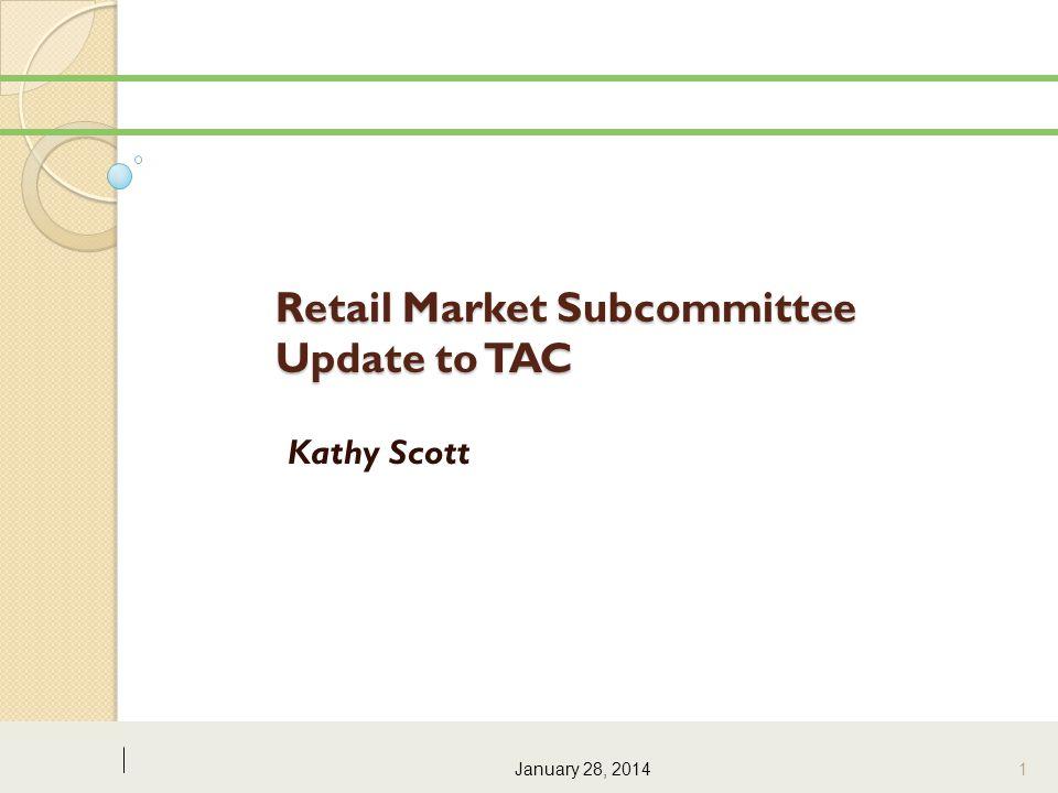 Retail Market Subcommittee Update to TAC Kathy Scott January 28, 2014 1