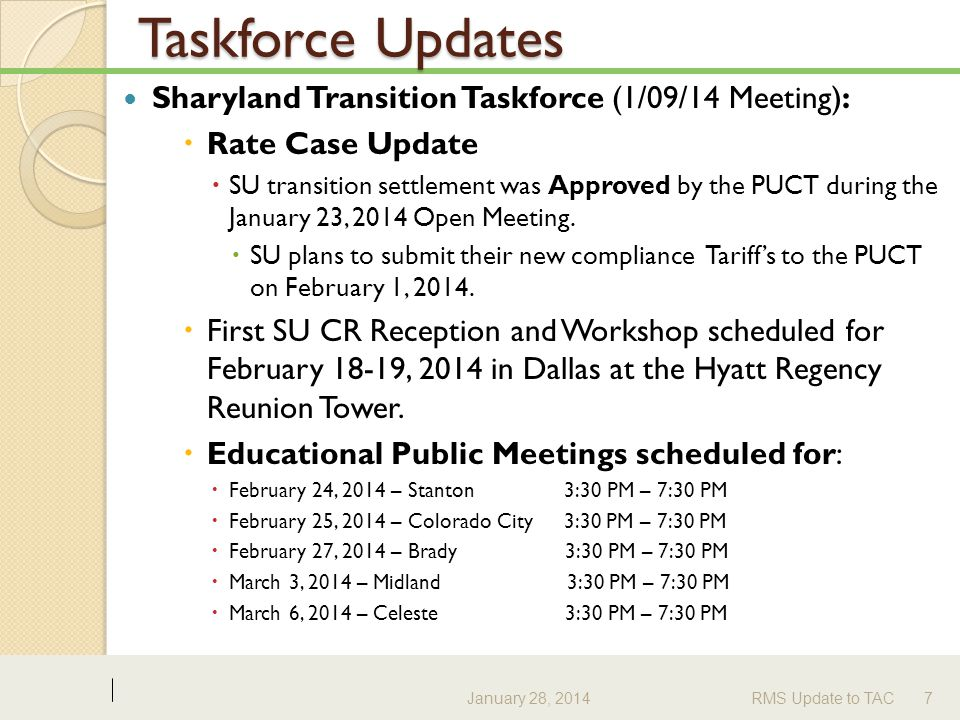 Taskforce Updates Sharyland Transition Taskforce (1/09/14 Meeting):  Rate Case Update  SU transition settlement was Approved by the PUCT during the January 23, 2014 Open Meeting.