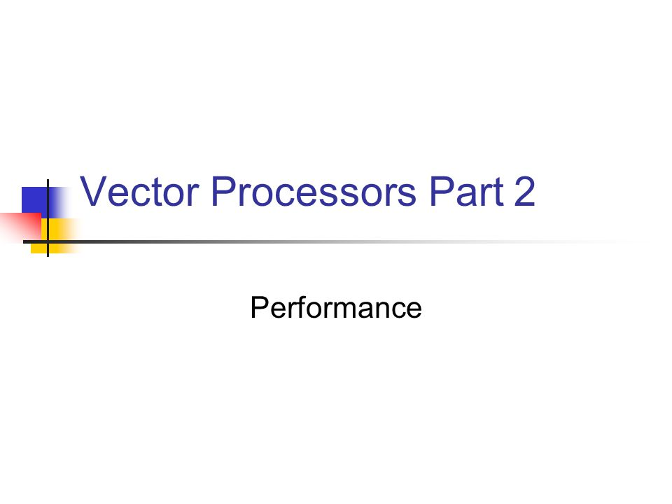 Vector Processors Part 2 Performance