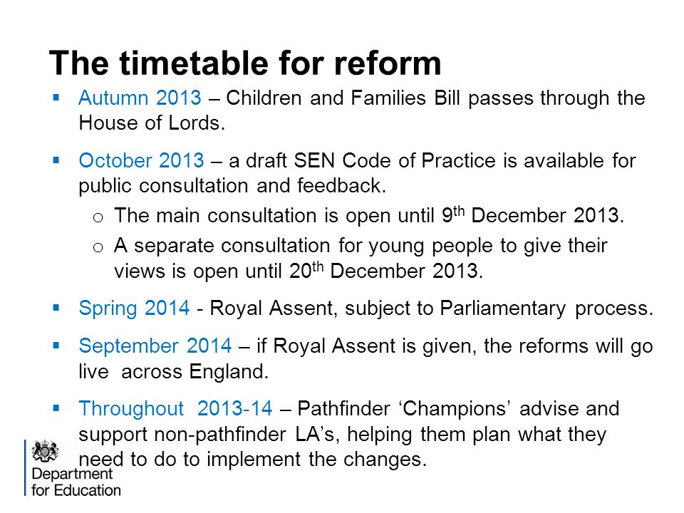 The timetable for reform  Autumn 2013 – Children and Families Bill passes through the House of Lords.