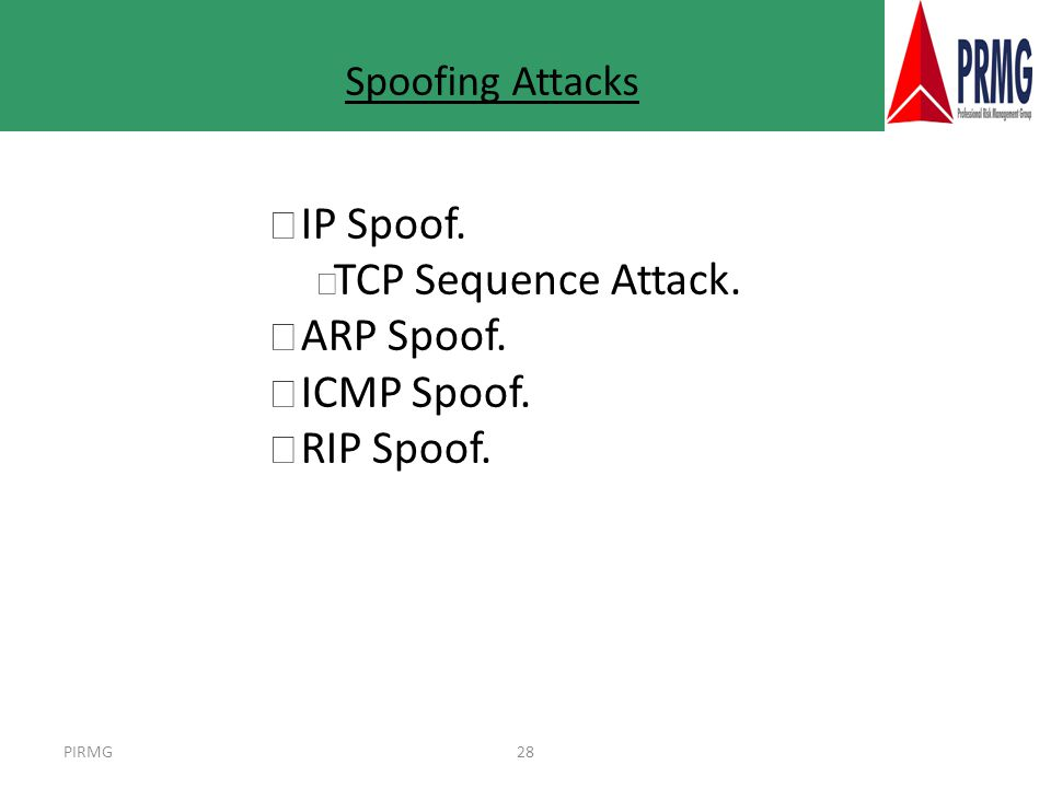 PIRMG28 Spoofing Attacks l IP Spoof. 3 TCP Sequence Attack. l ARP Spoof. l ICMP Spoof. l RIP Spoof.