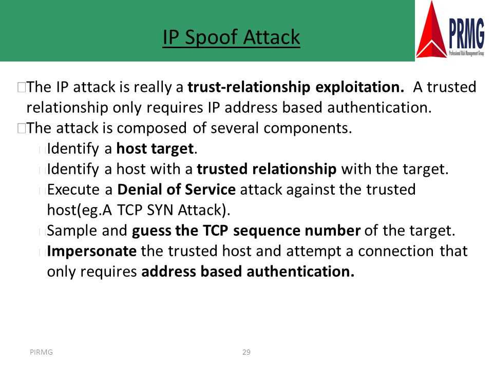 PIRMG29 IP Spoof Attack l The IP attack is really a trust-relationship exploitation.