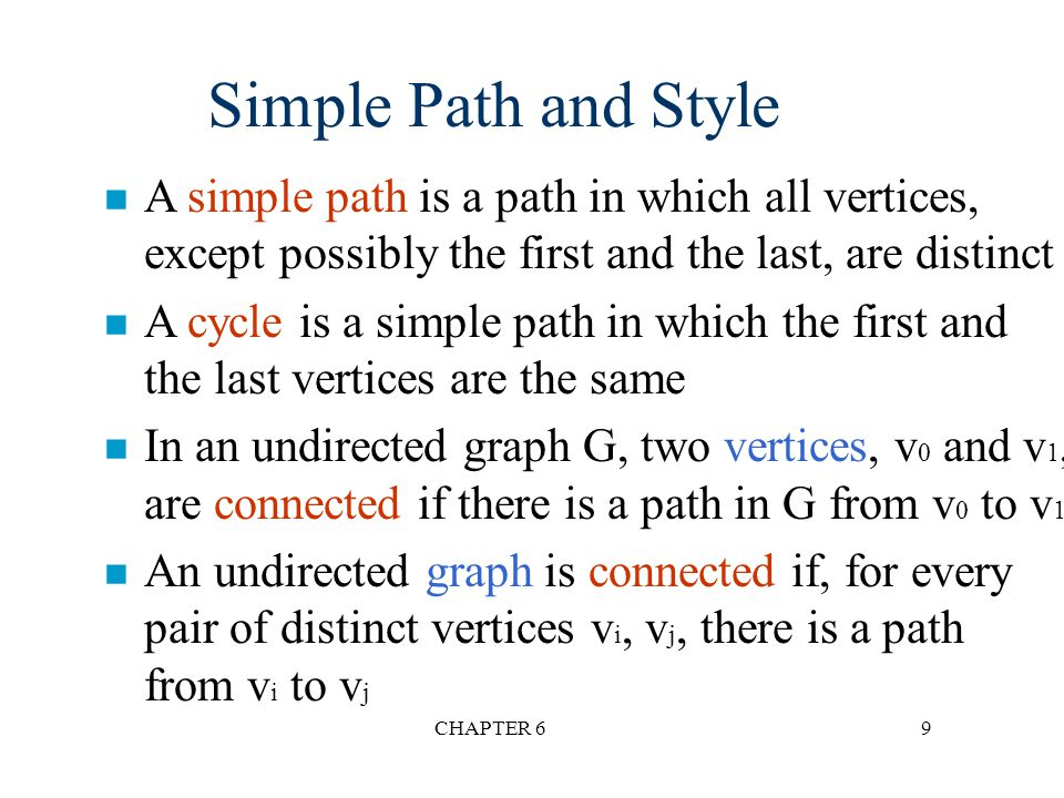 CHAPTER 69 n A simple path is a path in which all vertices, except possibly the first and the last, are distinct n A cycle is a simple path in which t