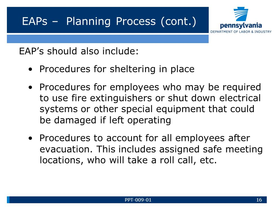 EAPs – Planning Process (cont.) EAP's should also include: Procedures for sheltering in place Procedures for employees who may be required to use fire
