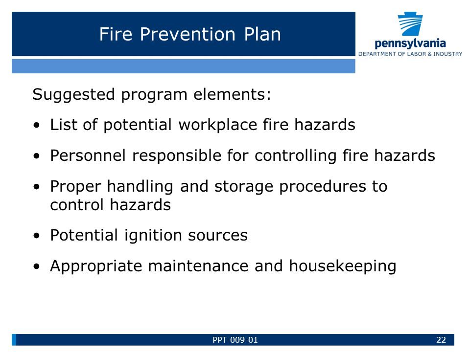 Fire Prevention Plan Suggested program elements: List of potential workplace fire hazards Personnel responsible for controlling fire hazards Proper ha