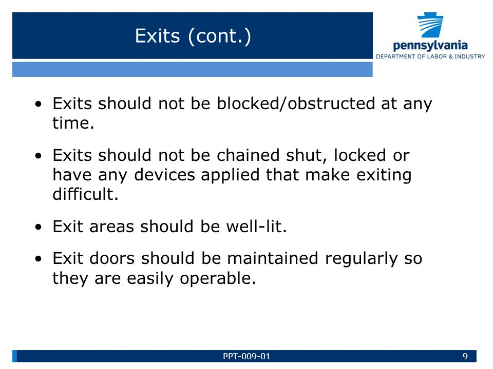 Exits (cont.) Exits should not be blocked/obstructed at any time. Exits should not be chained shut, locked or have any devices applied that make exiti