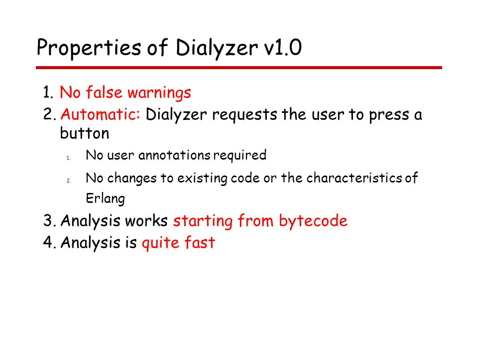 Properties of Dialyzer v1.0 1.No false warnings 2.Automatic: Dialyzer requests the user to press a button 1.