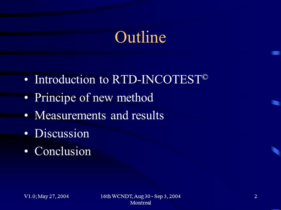V1.0; May 27, 200416th WCNDT, Aug 30 - Sep 3, 2004 Montreal 2 Outline Introduction to RTD-INCOTEST © Principe of new method Measurements and results Discussion Conclusion