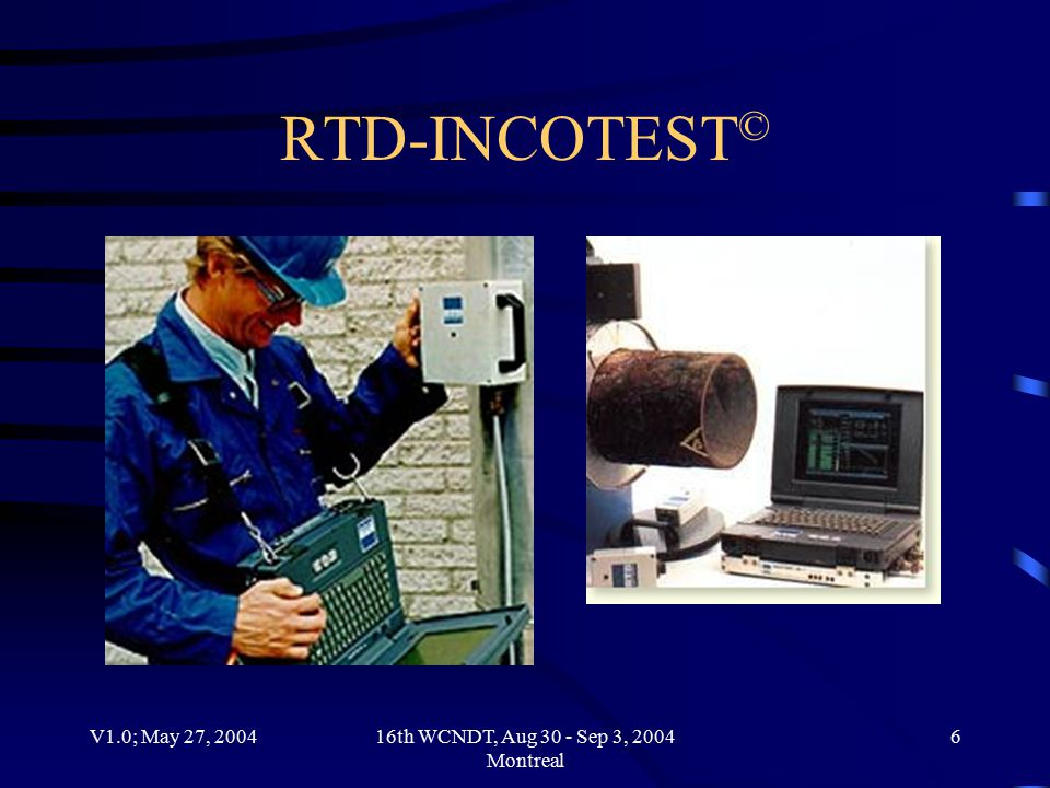 V1.0; May 27, 200416th WCNDT, Aug 30 - Sep 3, 2004 Montreal 6 RTD-INCOTEST ©