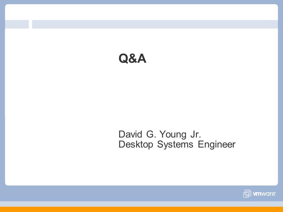Q&A David G. Young Jr. Desktop Systems Engineer
