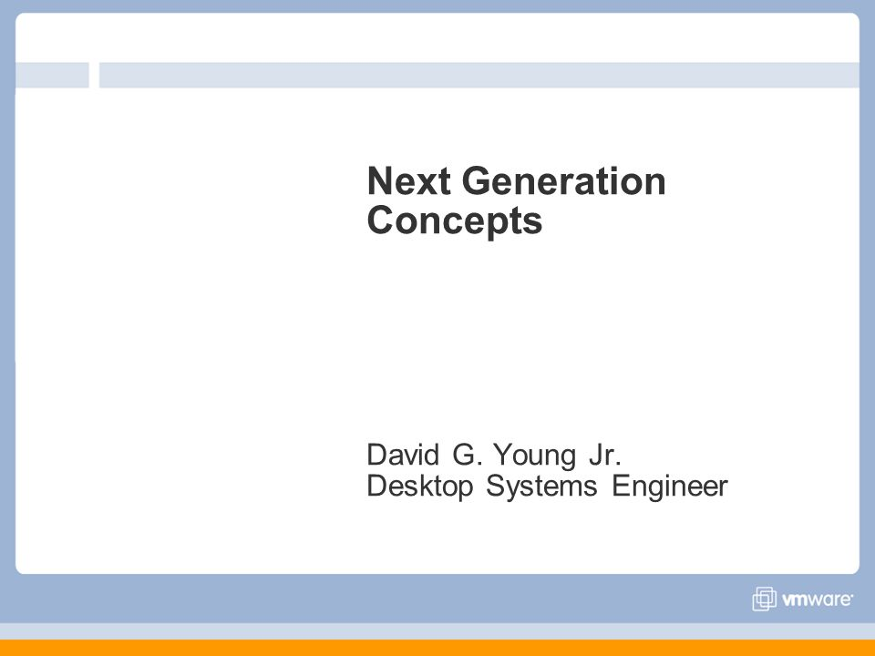 Next Generation Concepts David G. Young Jr. Desktop Systems Engineer