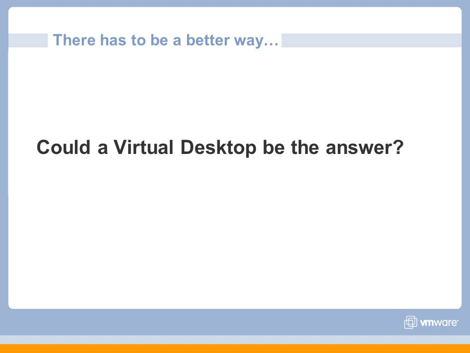 There has to be a better way… Could a Virtual Desktop be the answer?