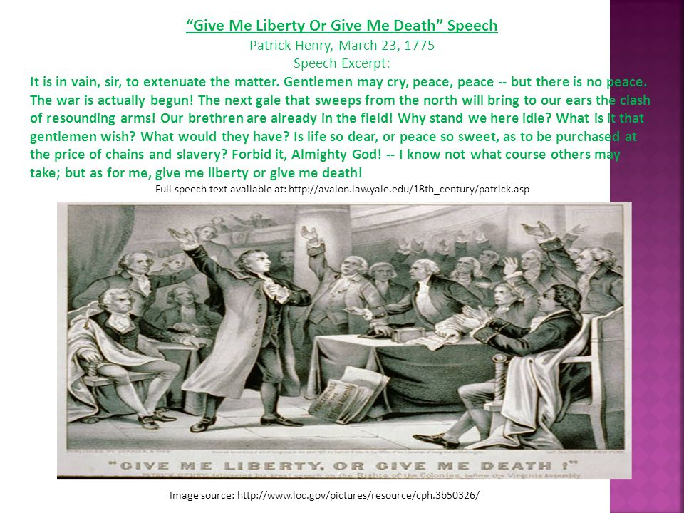 Give Me Liberty Or Give Me Death Speech Patrick Henry, March 23, 1775 Speech Excerpt: It is in vain, sir, to extenuate the matter.