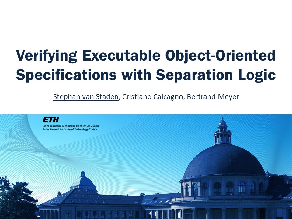 Verifying Executable Object-Oriented Specifications with Separation Logic Stephan van Staden, Cristiano Calcagno, Bertrand Meyer