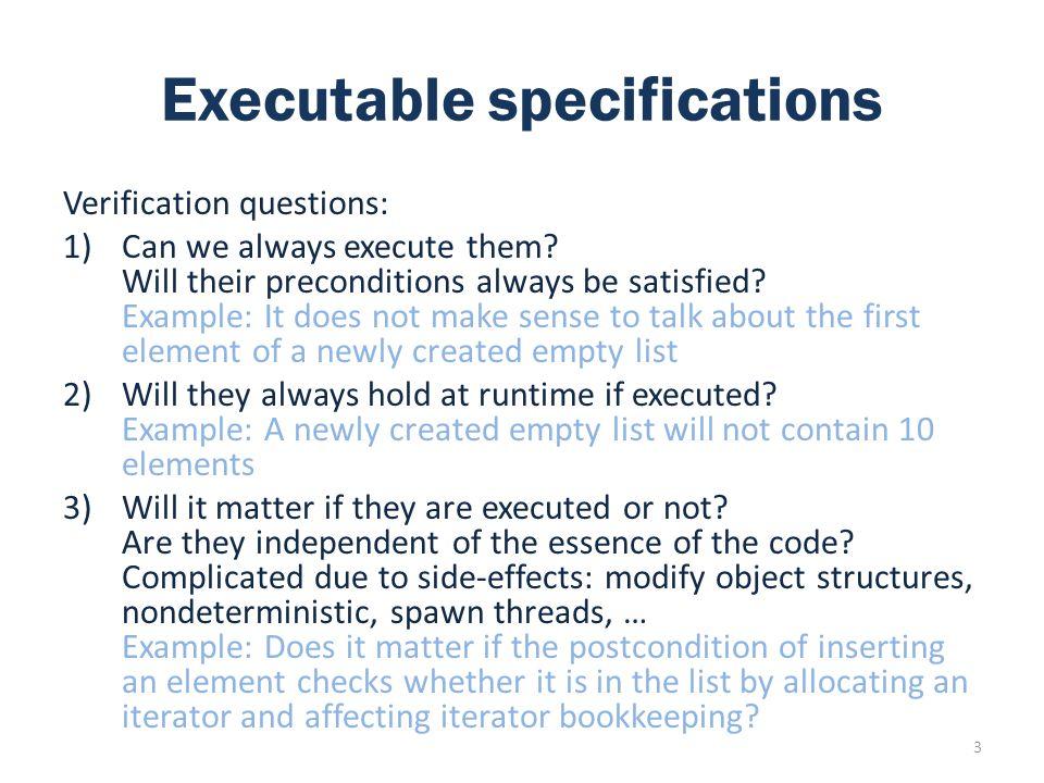 Related work Executable specifications Eiffel ESC Spec# JML: jmlc, JACK, LOOP Separation logic 14