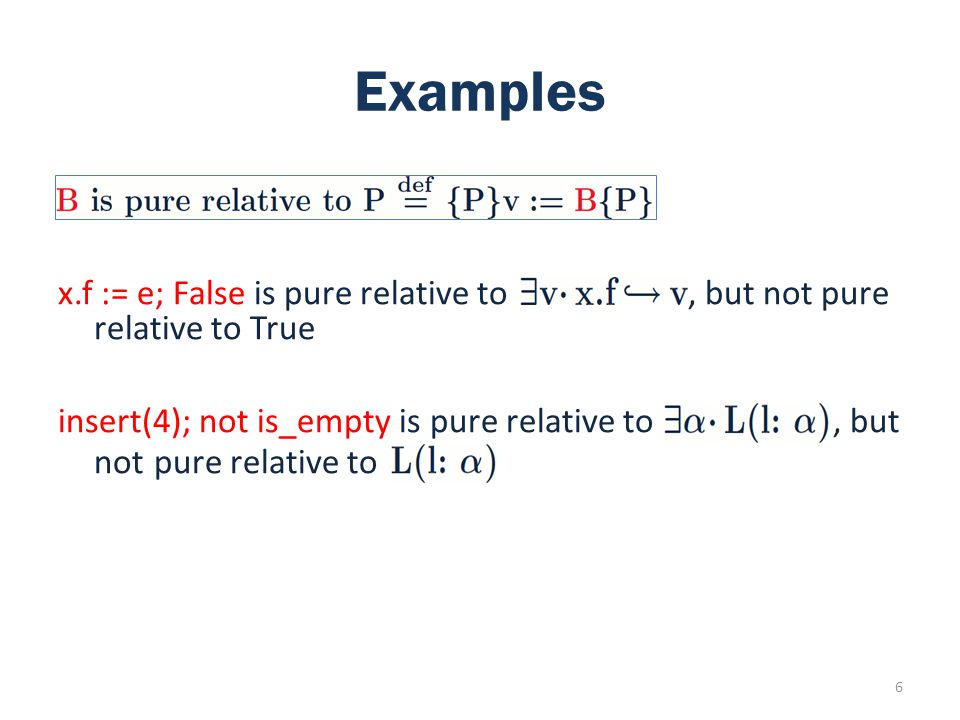 Examples x.f := e; False is pure relative to, but not pure relative to True insert(4); not is_empty is pure relative to, but not pure relative to 6