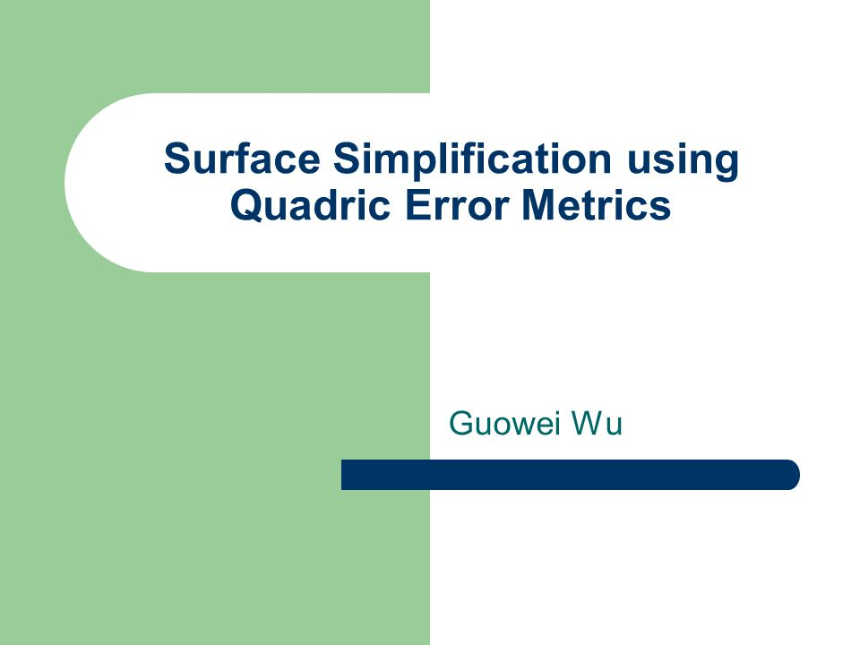 Simplification Result Image source: Garland's presentation in SIGGRAPH97