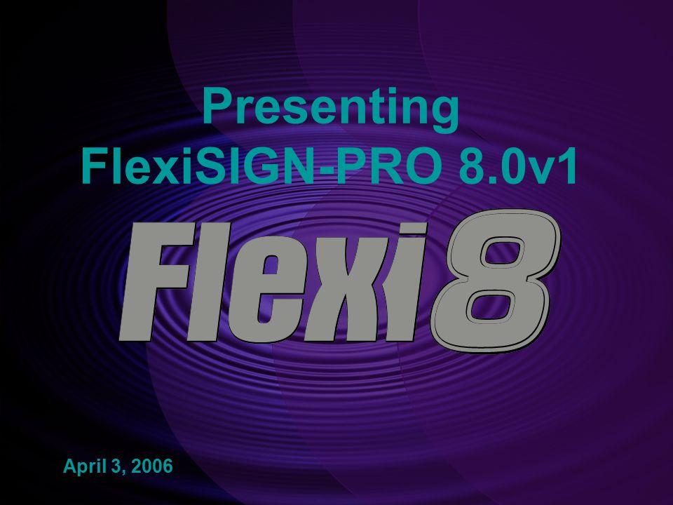 Presenting FlexiSIGN-PRO 8.0v1 April 3, 2006