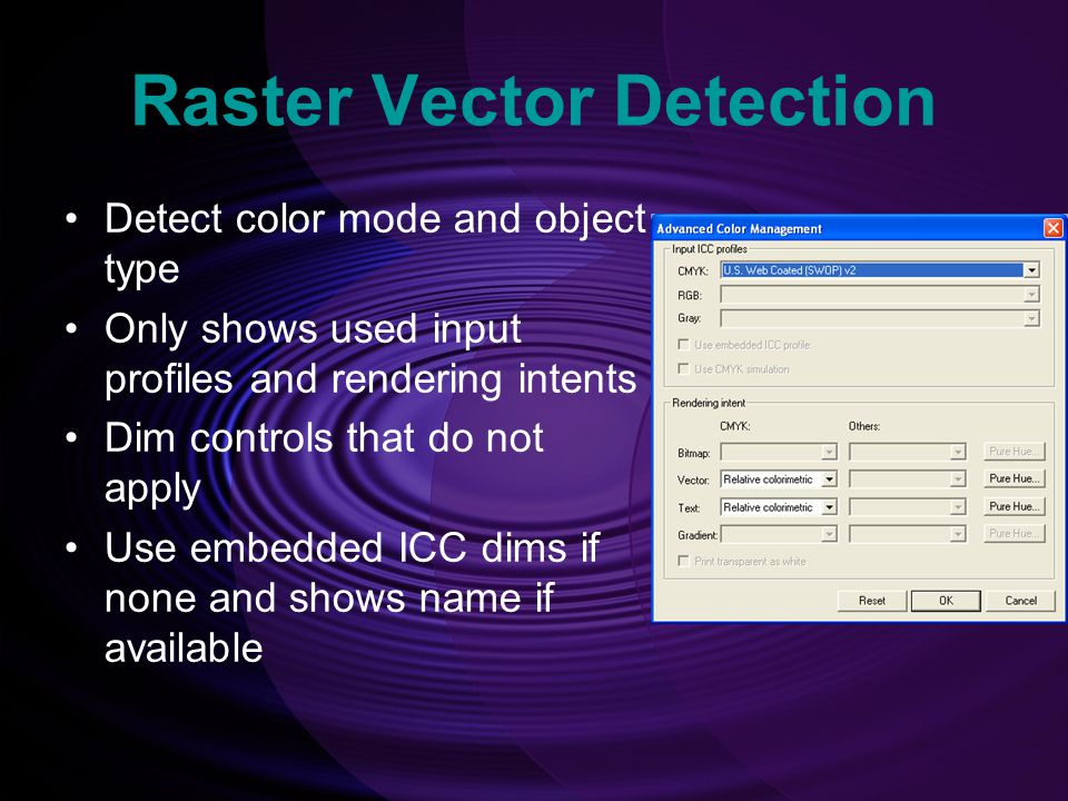 Raster Vector Detection Detect color mode and object type Only shows used input profiles and rendering intents Dim controls that do not apply Use embedded ICC dims if none and shows name if available