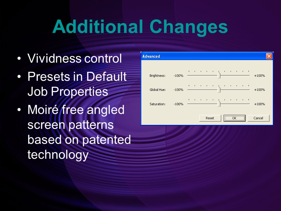 Additional Changes Vividness control Presets in Default Job Properties Moiré free angled screen patterns based on patented technology