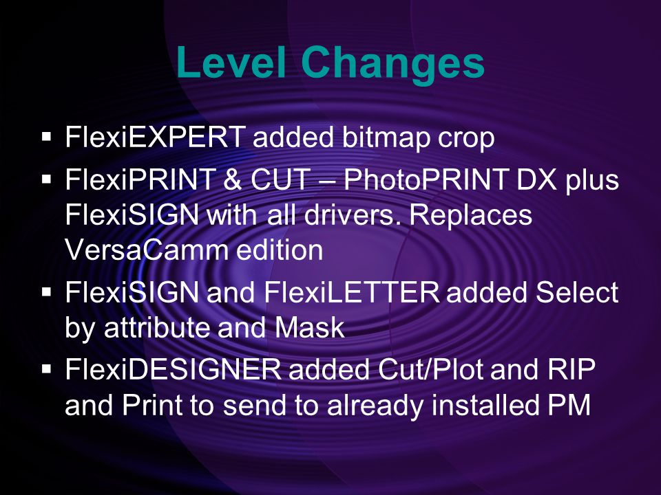 Level Changes  FlexiEXPERT added bitmap crop  FlexiPRINT & CUT – PhotoPRINT DX plus FlexiSIGN with all drivers.