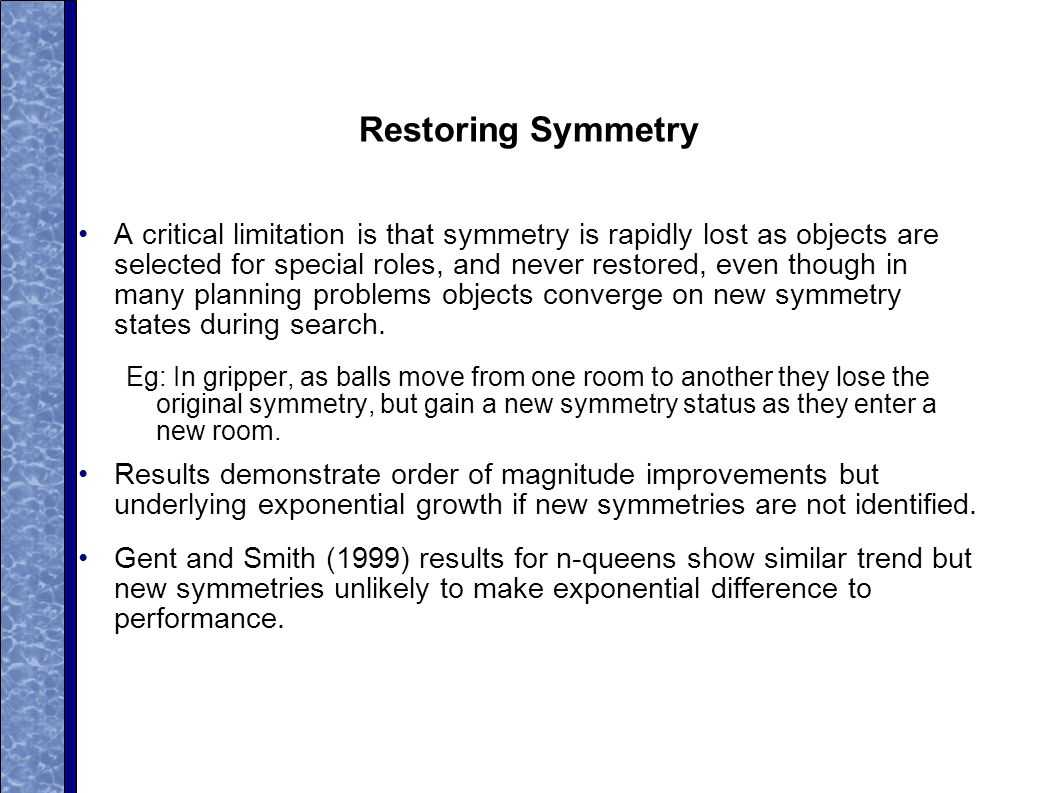 Restoring Symmetry A critical limitation is that symmetry is rapidly lost as objects are selected for special roles, and never restored, even though in many planning problems objects converge on new symmetry states during search.