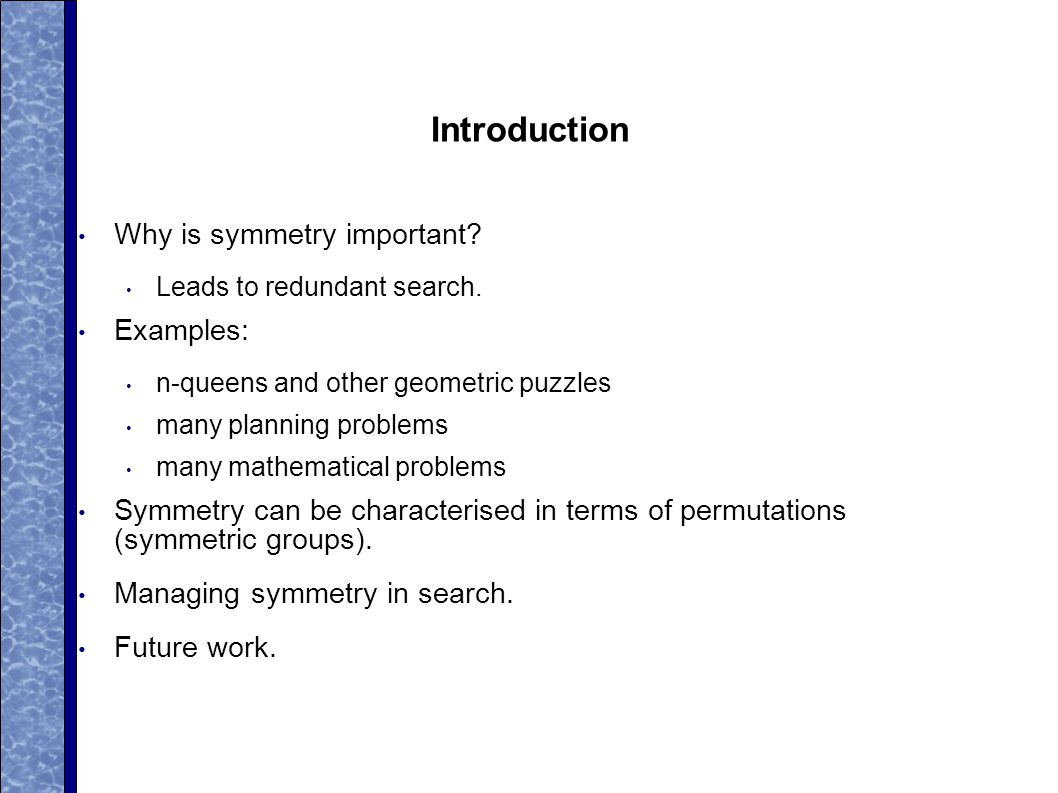 Introduction Why is symmetry important. Leads to redundant search.