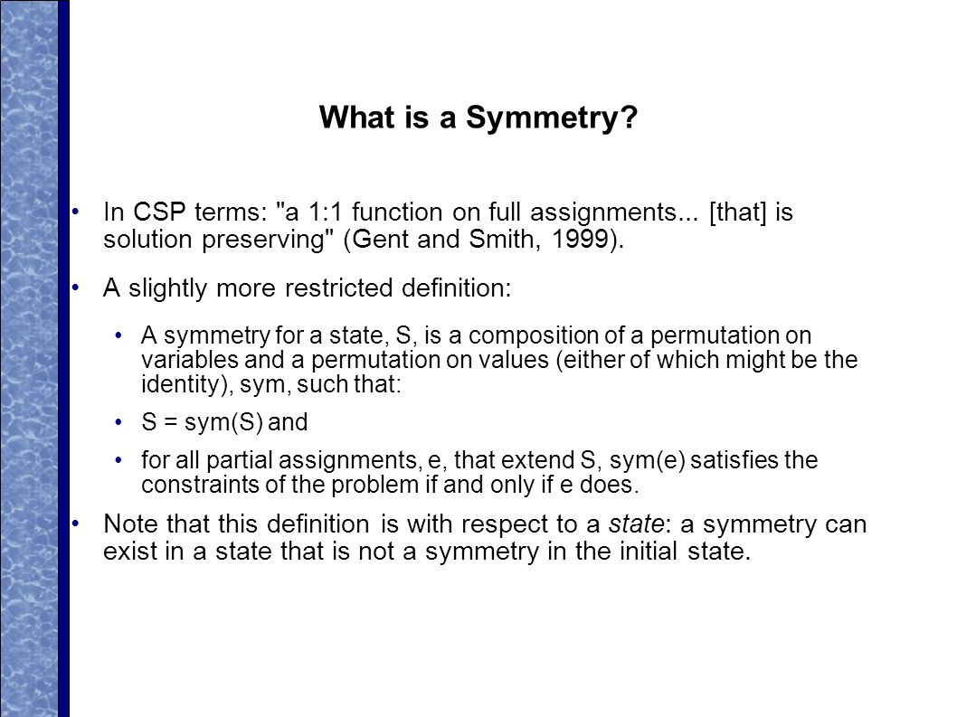 What is a Symmetry. In CSP terms: a 1:1 function on full assignments...