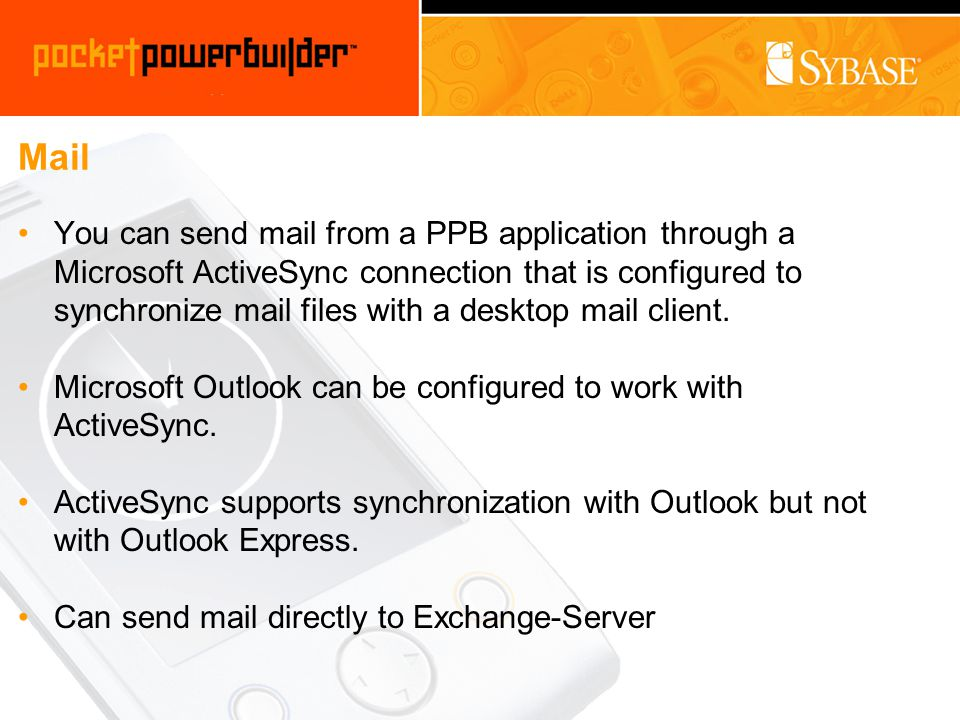 Mail You can send mail from a PPB application through a Microsoft ActiveSync connection that is configured to synchronize mail files with a desktop mail client.