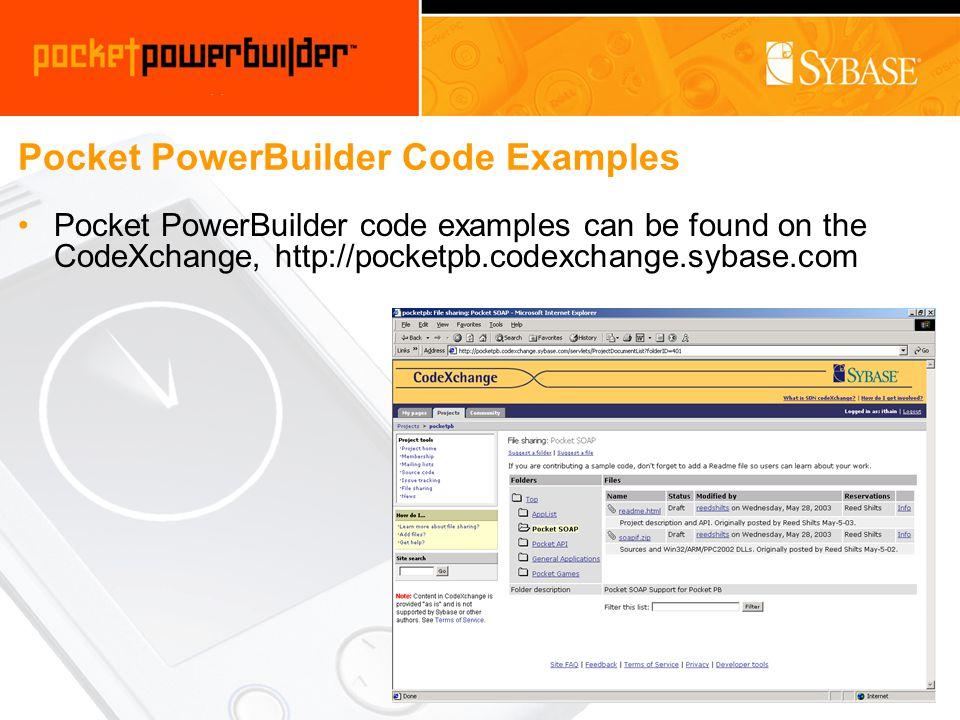 Pocket PowerBuilder Code Examples Pocket PowerBuilder code examples can be found on the CodeXchange, http://pocketpb.codexchange.sybase.com