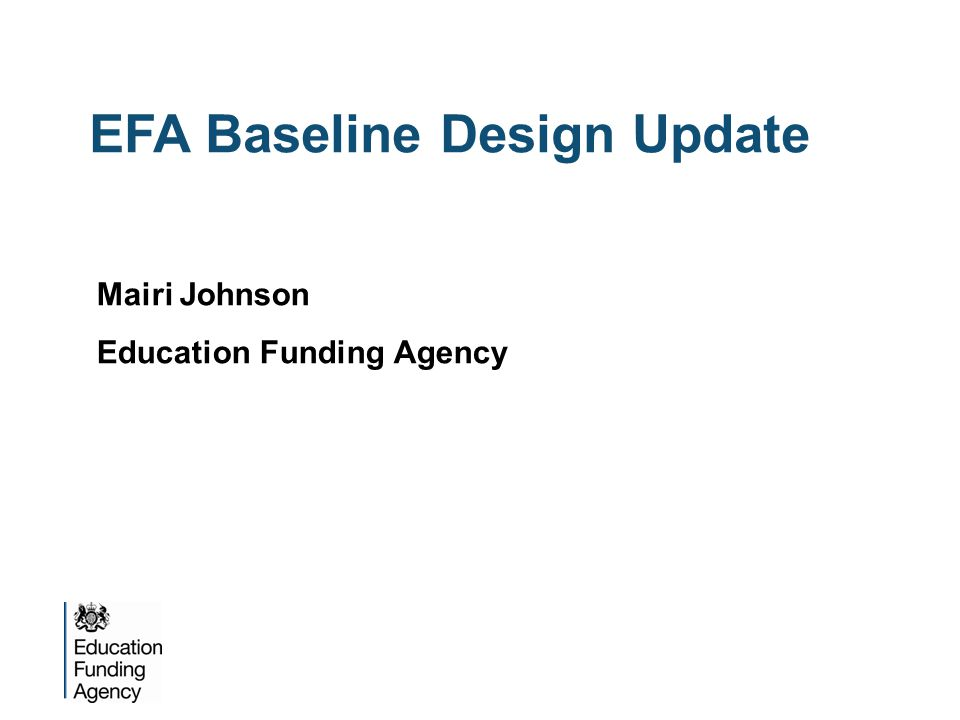EFA Baseline Design Update Mairi Johnson Education Funding Agency