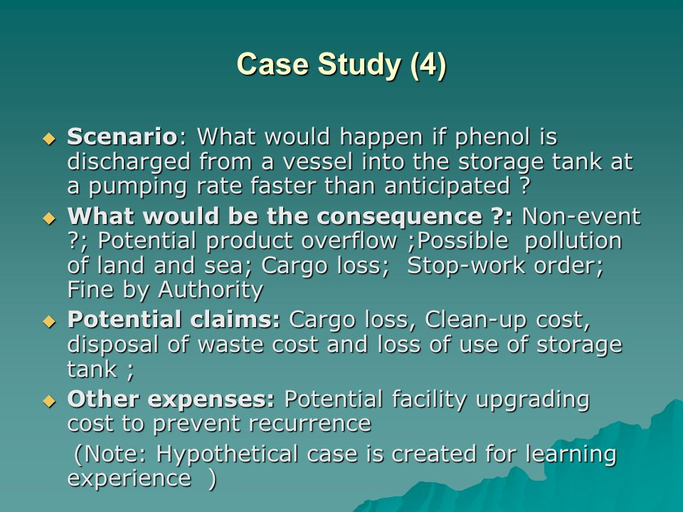Case Study (4)  Scenario: What would happen if phenol is discharged from a vessel into the storage tank at a pumping rate faster than anticipated ? 
