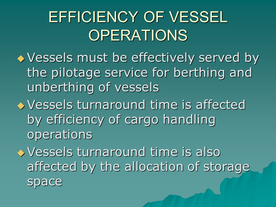 EFFICIENCY OF VESSEL OPERATIONS  Vessels must be effectively served by the pilotage service for berthing and unberthing of vessels  Vessels turnarou