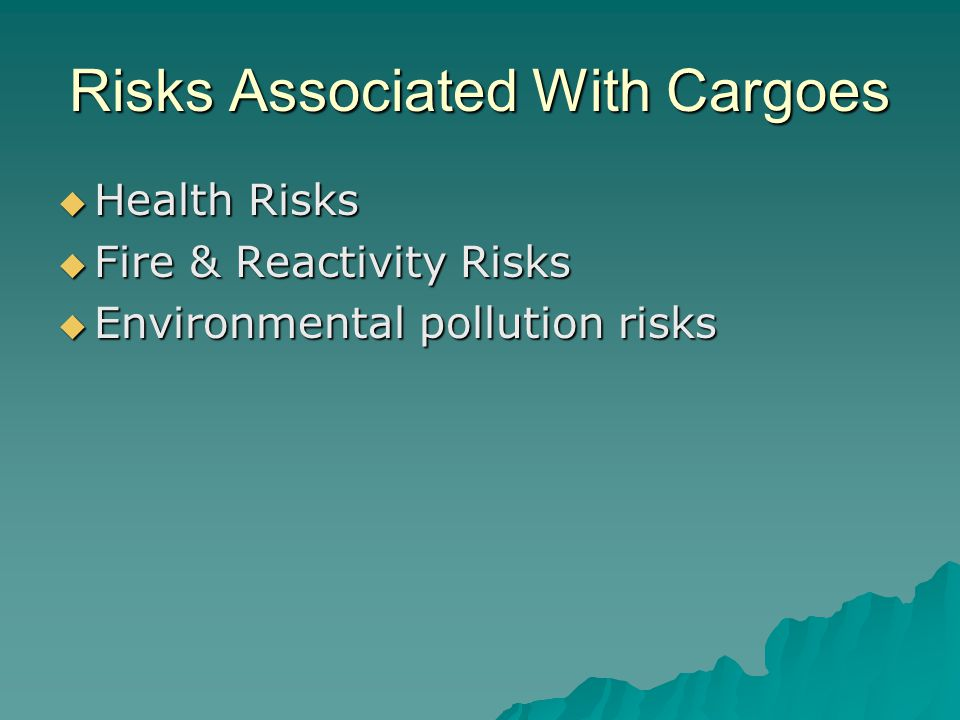 Risks Associated With Cargoes  Health Risks  Fire & Reactivity Risks  Environmental pollution risks