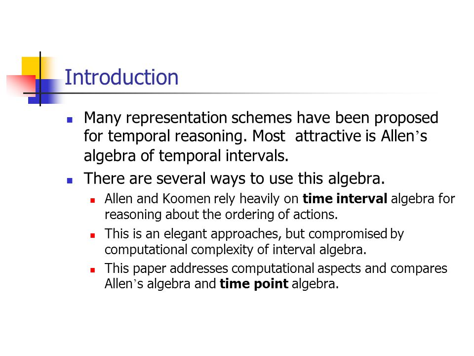 Introduction Many representation schemes have been proposed for temporal reasoning.