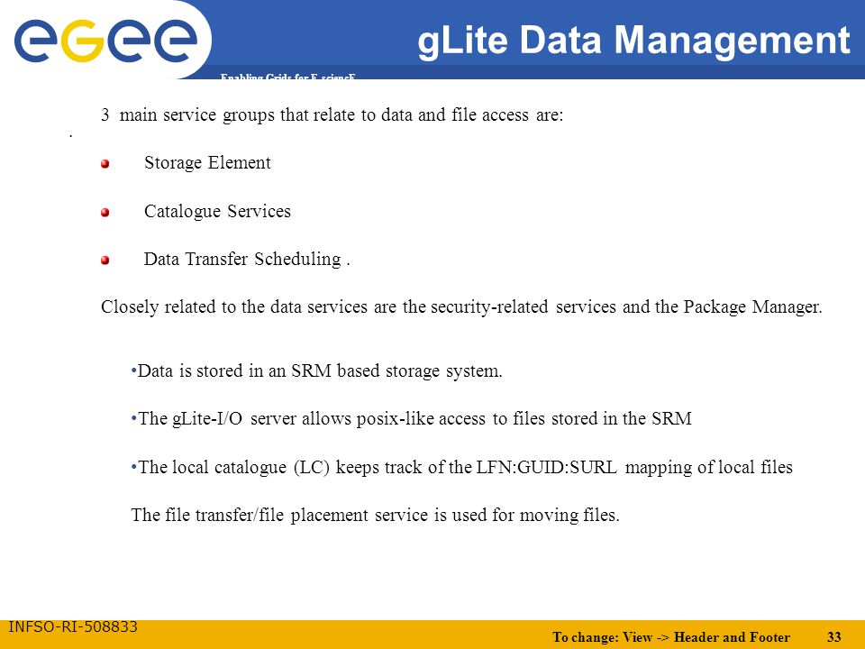 To change: View -> Header and Footer 33 Enabling Grids for E-sciencE INFSO-RI-508833 gLite Data Management.