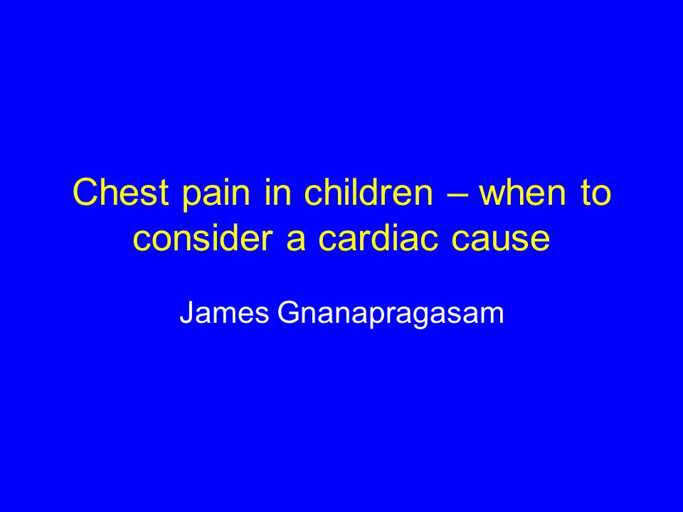Chest pain in children – when to consider a cardiac cause James Gnanapragasam