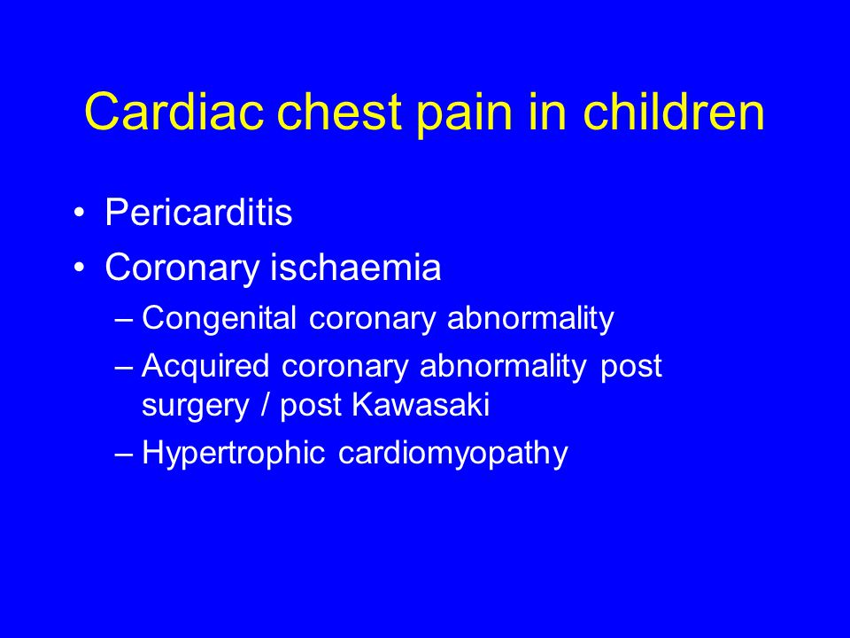 Cardiac chest pain in children Pericarditis Coronary ischaemia –Congenital coronary abnormality –Acquired coronary abnormality post surgery / post Kawasaki –Hypertrophic cardiomyopathy